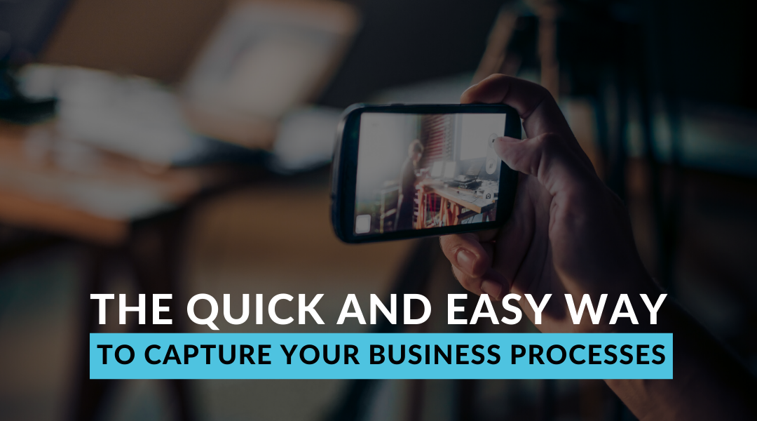 The Quick and Easy Way to Capture your Business Processes