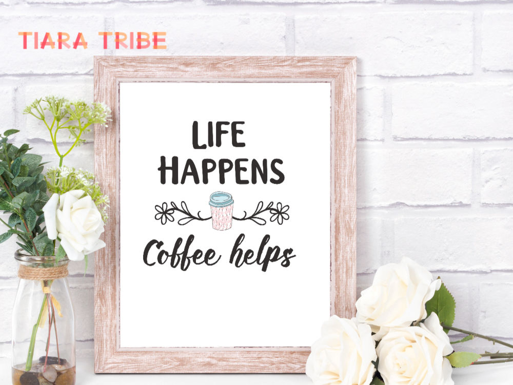 Life happens coffee helps - free coffee sign printable
