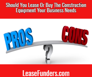 should you lease or buy your construction equipment