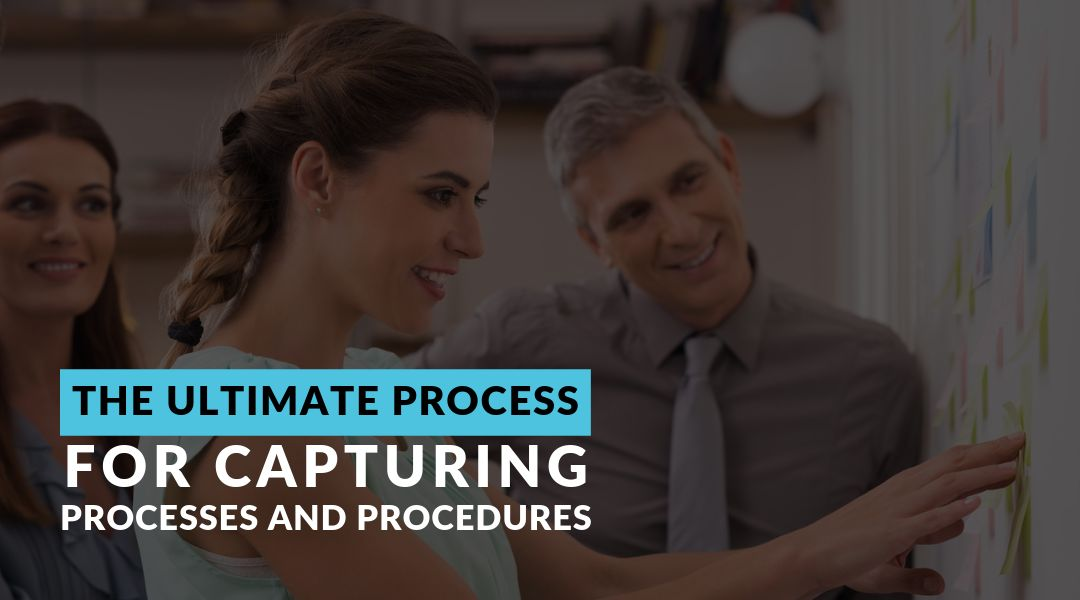 The Ultimate Process for Capturing Processes and Procedures