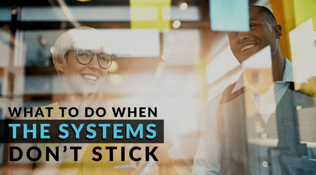 What To Do When The Systems Don't Stick