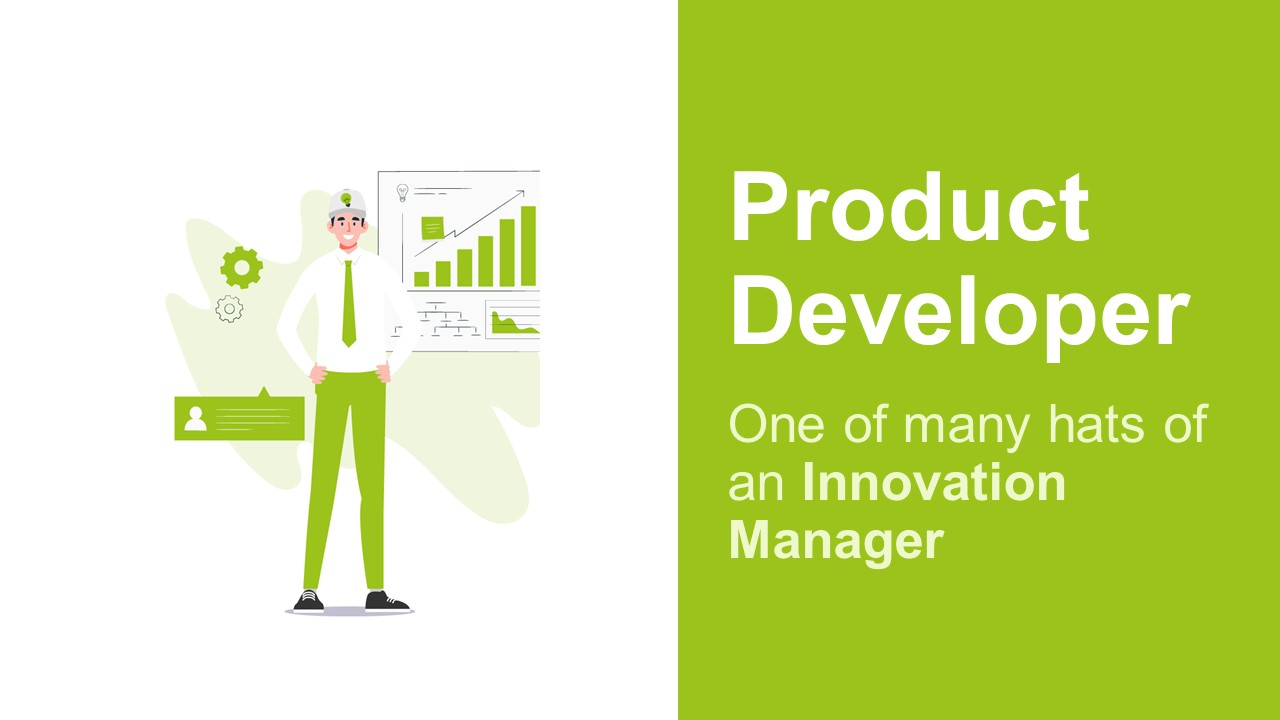 An Innovation Manager Is a Product Developer
