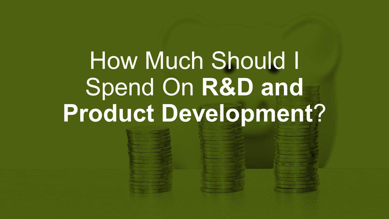 How Much Should I Spend On R&D and Product Development?
