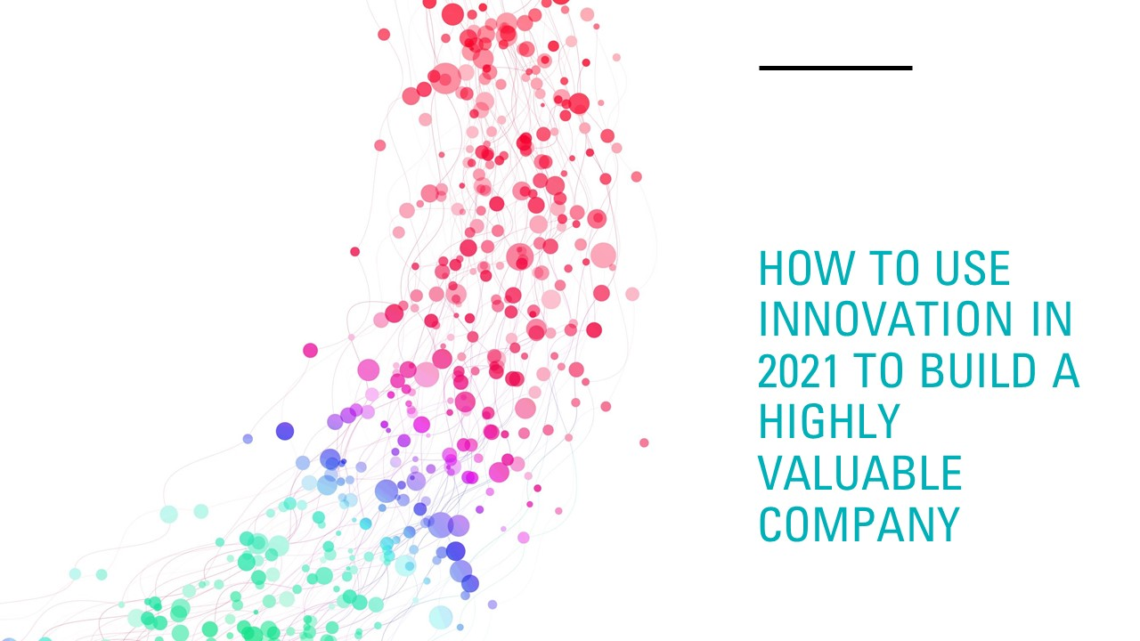 how to use innovation in 2021 to build a highly valuable company - Innovolo Product Development and Design - Innovation-as-a-Service
