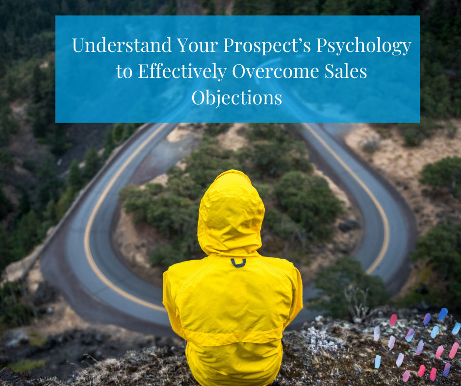 Understand Your Prospect's Psychology to Effectively Overcome Sales Objections