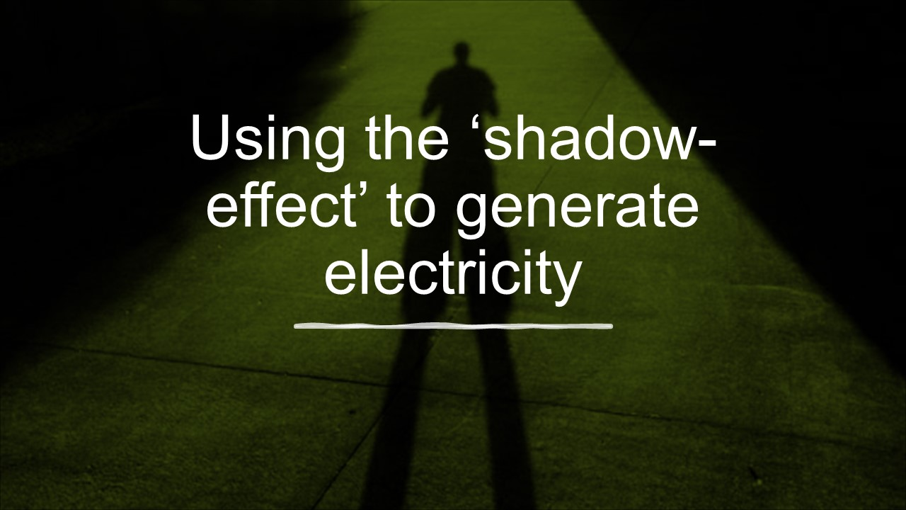 Using the 'shadow-effect' to generate electricity