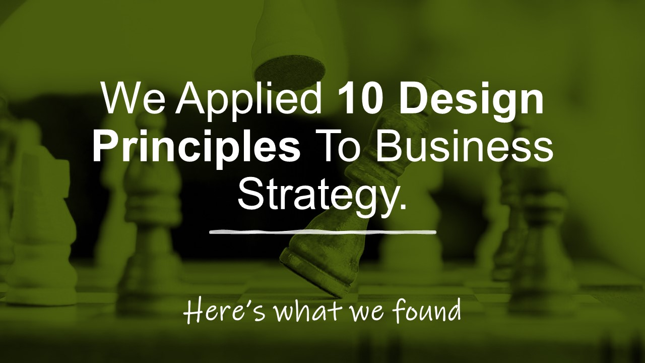 We Applied 10 Design Principles To Business Strategy