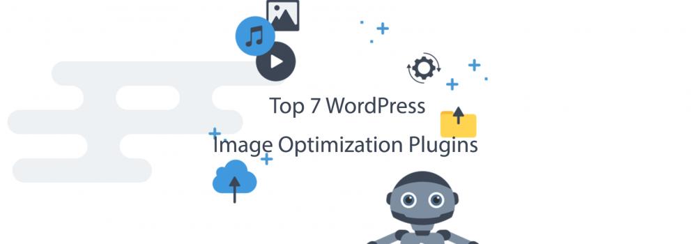 Top 7 WordPress Image Optimization Plugins That Will Speed Up Website