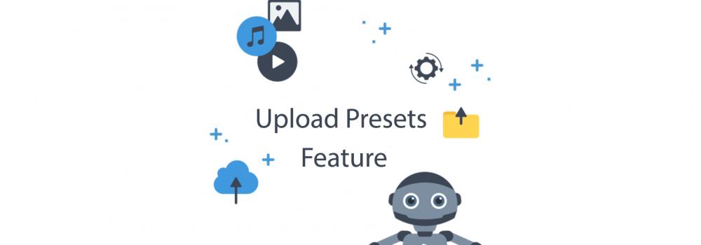 Upload Presets & Unsigned Uploads