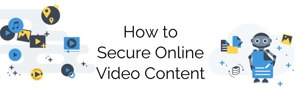 Powerful Ways to Secure Online Videos