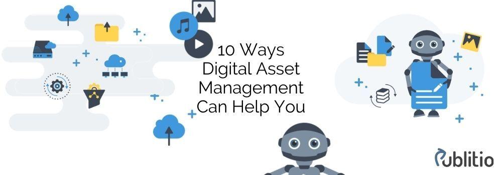 10 Ways Digital Asset Management Can Help You