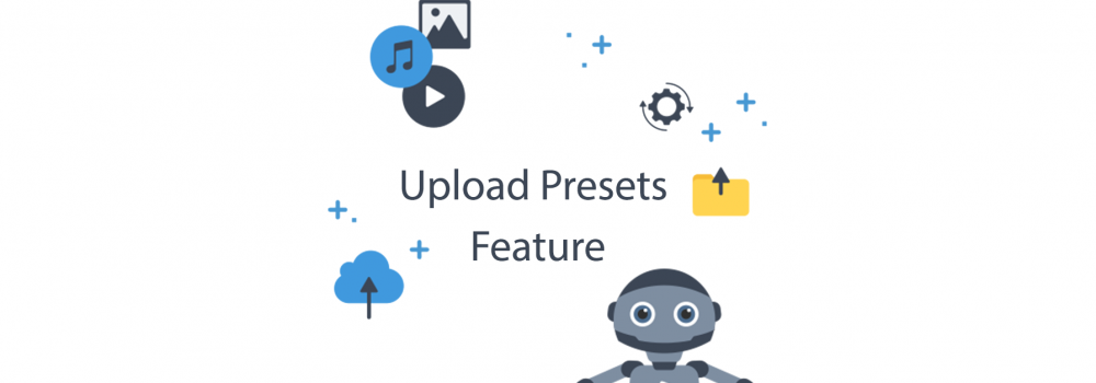 Upload Presets & Unsigned Uploads