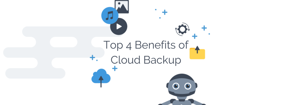 Top 4  Benefits of Cloud Backup