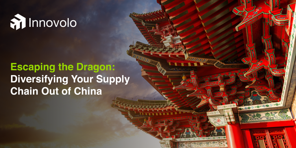 Escaping the Dragon – Diversifying Your Supply Chain Out of China