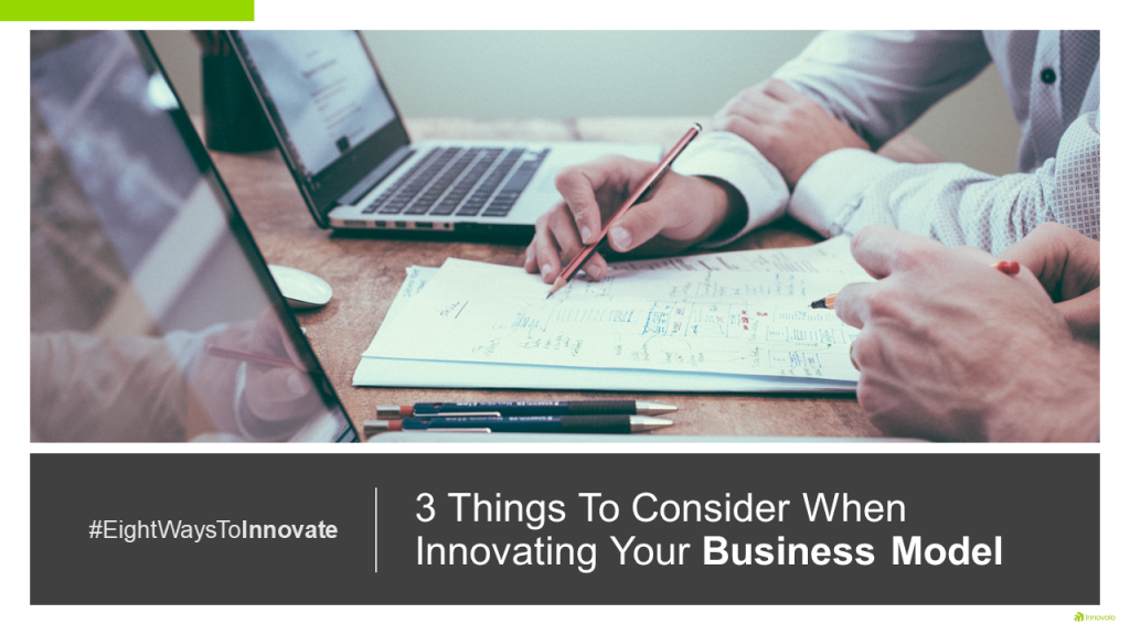 3 Things To Consider When Innovating Your Business Model