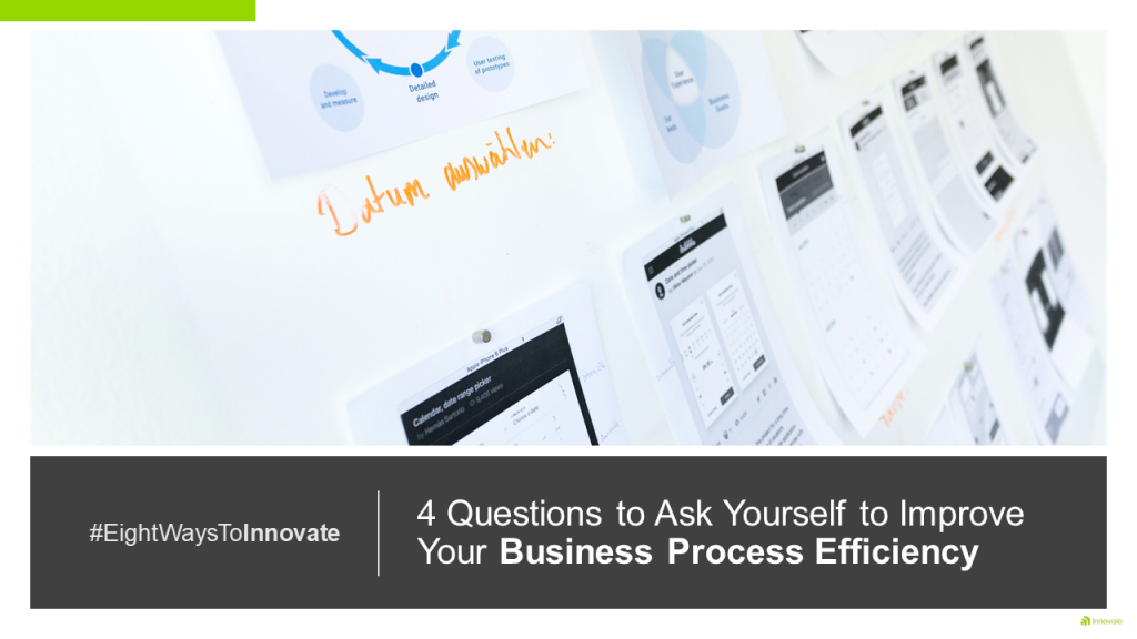 4 Questions to Ask Yourself to Improve Your Business Process Efficiency