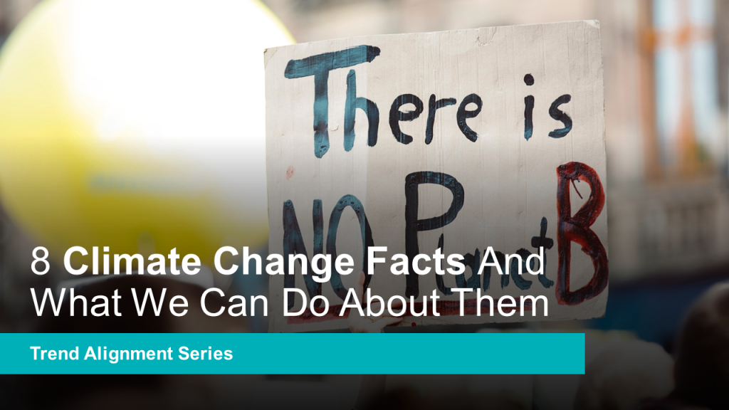 8 Climate Change Facts And What We Can Do About Them - Global Mega Trend Alignment Series