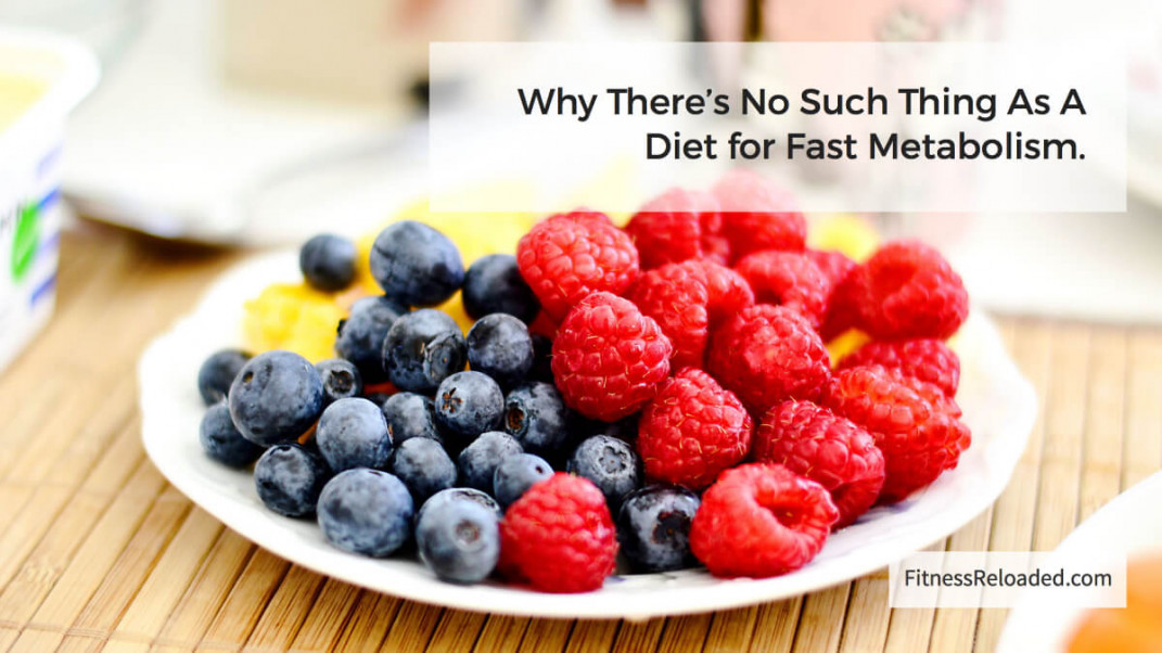 Why There's No Such Thing As A Diet for Fast Metabolism.