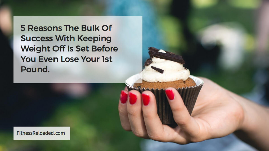 Maintenance: Why Keeping Weight Off Is Preset Before You Start Dieting.