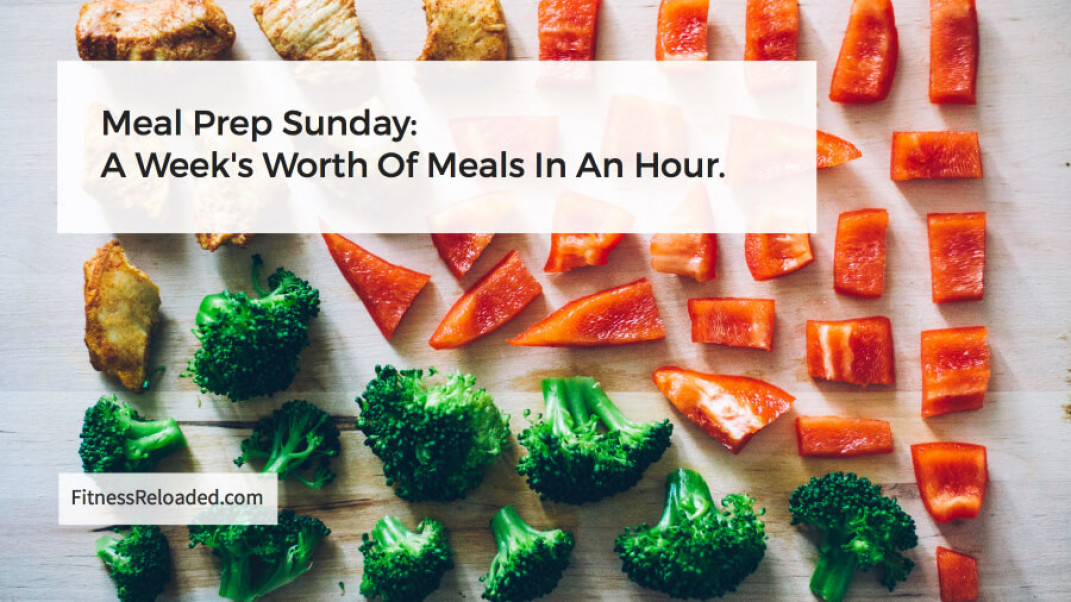 Meal Prep Sunday: A Week's Worth Of Meals In An Hour.