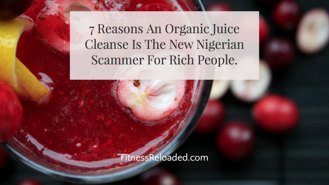 7 Reasons An Organic Juice Cleanse Is The New Nigerian Scammer.