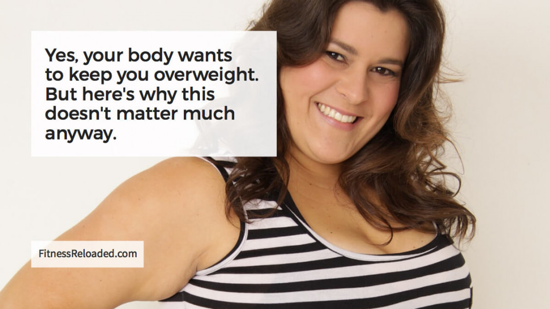 Your Body Wants To Keep You Fat – But So What? The Set Point Theory.
