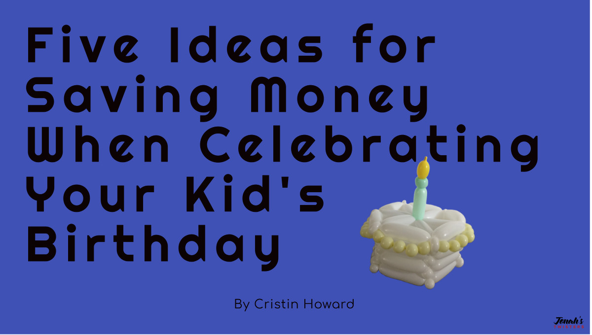 Five Ideas for Saving Money When Celebrating Your Kid's Birthday