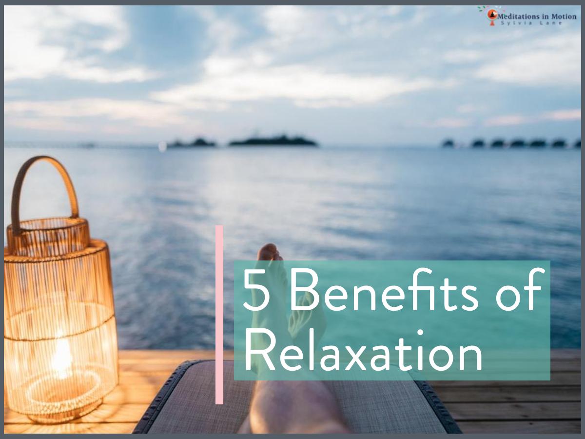 5 Bona Fide Benefits Of Relaxation