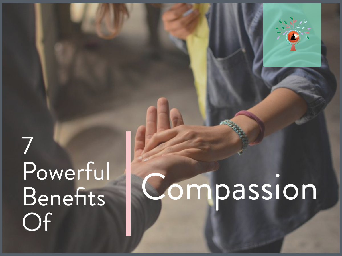 7 POWERFUL BENEFITS OF COMPASSION