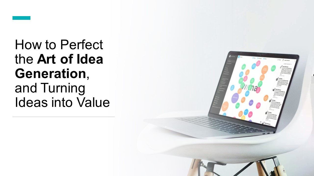 How to Perfect the Art of Idea Generation, and Turning Ideas into Value