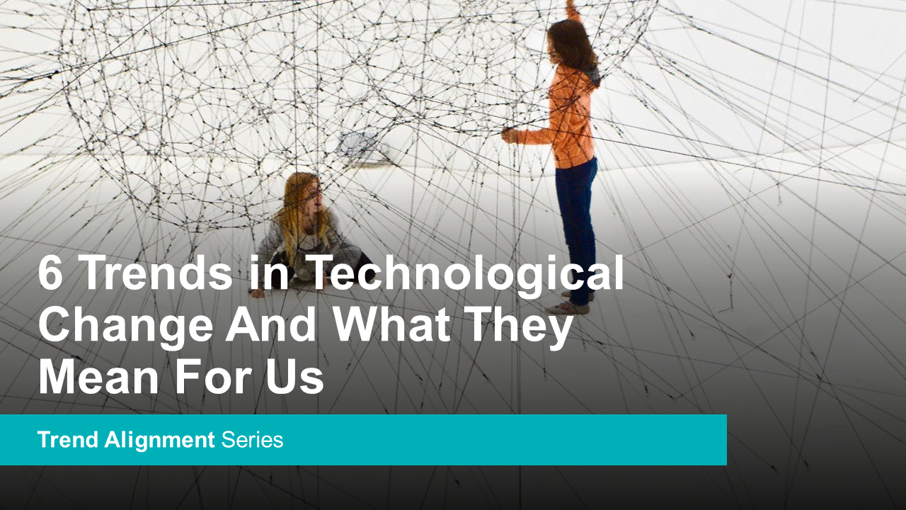 6 Trends in Technological Change And What They Mean For Us