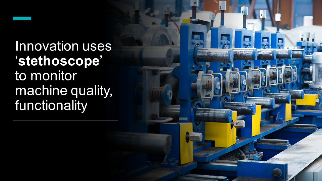 Innovation uses 'stethoscope' to monitor machine quality, functionality