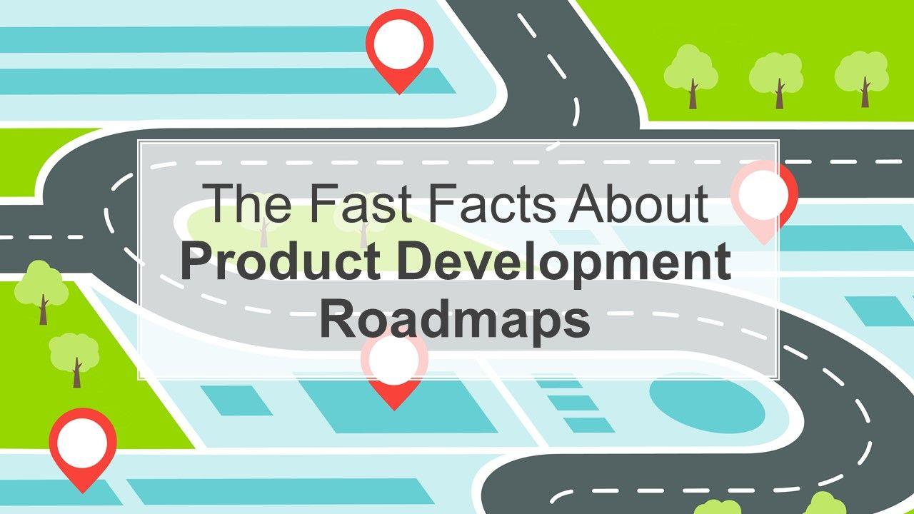The Fast Facts About Product Development Roadmaps