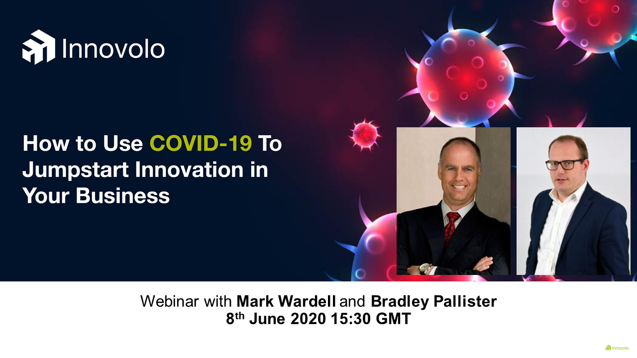 Webinar with Mark Wardell of Wardell International and Bradley Pallister of Innovolo Ltd How to Use COVID-19 To Jumpstart Innovation in Your Business