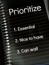 Prioritize your work into essential (makes money), nice to have, and can wait