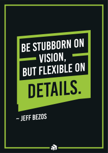 Be stubborn on the vision, but flexible on details.