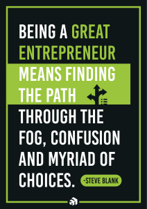 Being a great entrepreneur means finding the path through the fog, confusion and myriad of choices.