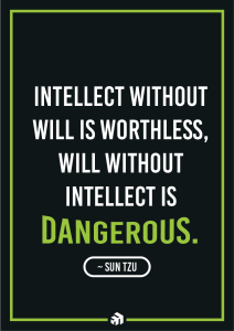 Intellect without will is worthless. Will without intellect is dangerous.