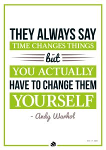 Andy Warhol: They always say time changes things you actually have to change them yourself