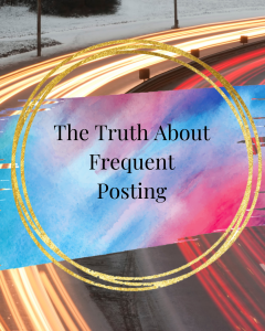 The Truth About Frequent Posting