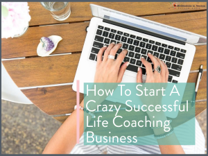 How To Start A Crazy Successful Life Coaching Business