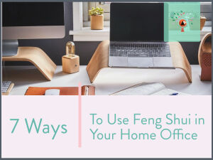 7 Ways to Use Feng Shui in Your Home Office.