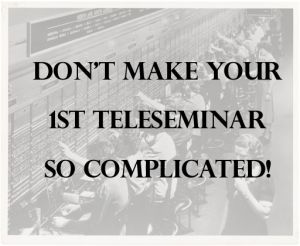 How To Do Your First Teleseminar