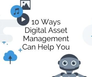 10 Ways Digital Asset Management Can Help You