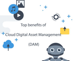 Top benefits of Cloud Digital Asset Management (DA...