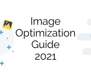 2021 Guide: Optimize Images for Users and Search E...