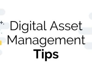 10 Digital Asset Management Tips That Can Really H...