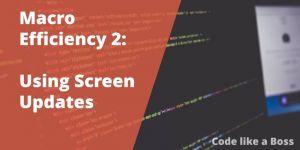 Macro Efficiency: Disabling Screen Updating
