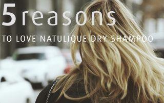 5 reasons we love NATULIQUE dry shampoo