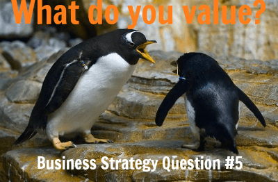 Business Strategy Question #5: What Do You Value?